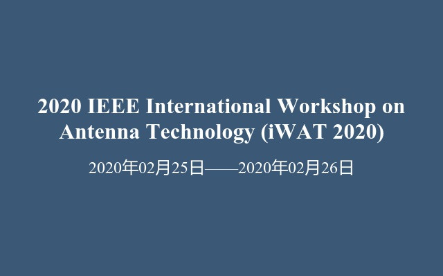 2020 IEEE International Workshop on Antenna Technology (iWAT 2020)