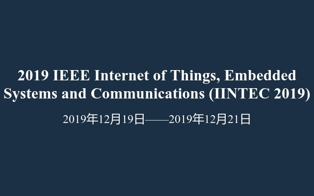 2019 IEEE Internet of Things, Embedded Systems and Communications (IINTEC 2019)
