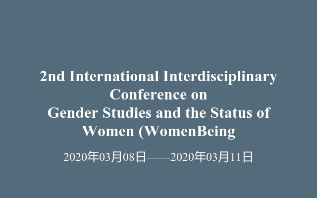 2nd International Interdisciplinary Conference on Gender Studies and the Status of Women (WomenBeing