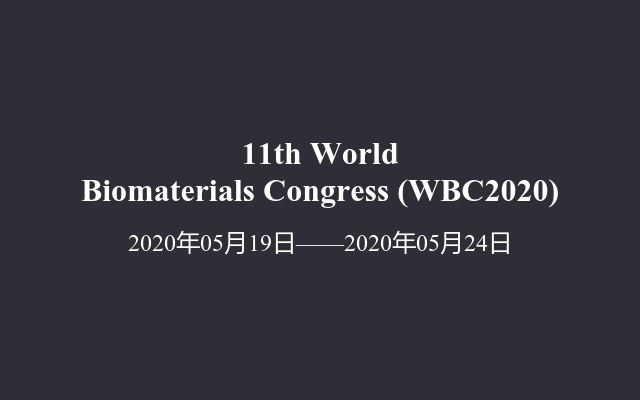 11th World Biomaterials Congress (WBC2020)