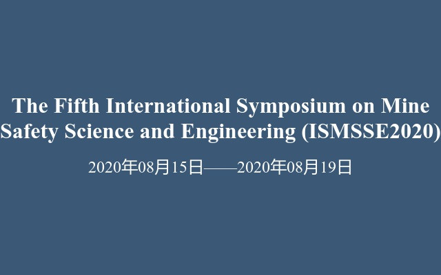 The Fifth International Symposium on Mine Safety Science and Engineering (ISMSSE2020)