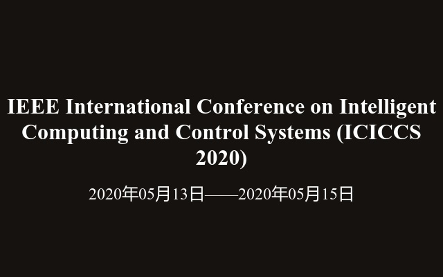 IEEE International Conference on Intelligent Computing and Control Systems (ICICCS 2020)