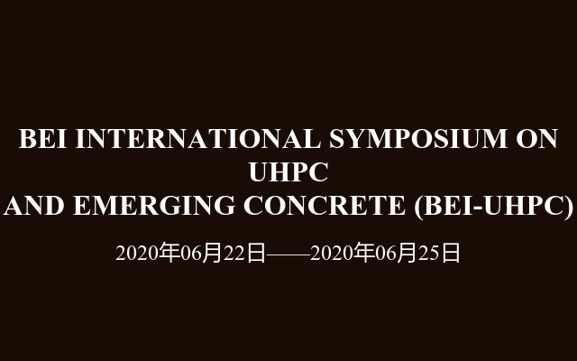 BEI INTERNATIONAL SYMPOSIUM ON UHPC AND EMERGING CONCRETE (BEI-UHPC)