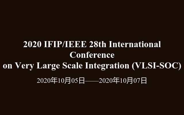 2020 IFIP/IEEE 28th International Conference on Very Large Scale Integration (VLSI-SOC)