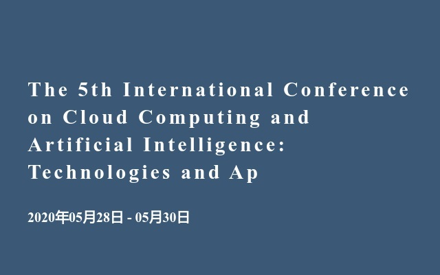 The 5th International Conference on Cloud Computing and Artificial Intelligence: Technologies and Ap